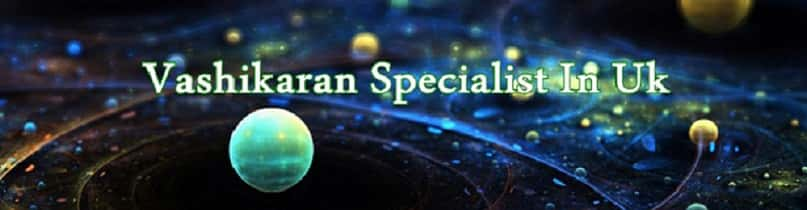 Vashikaran Specialist In United Kingdom
